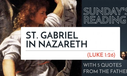 Sunday's Reading: St. Gabriel in Nazareth (Lk 1:26) – 5 Quotes from the Fathers